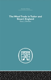 Wool Trade in Tudor and Stuart England ebook by Peter J. Bowden