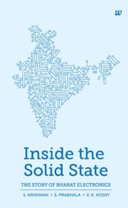 INSIDE THE SOLID STATE THE STORY OF BHARAT ELECTRONICS ebook by S. KRISHNAN,S. PRABHALA AND V.K. KOSHY