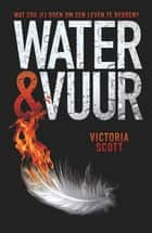 Water en vuur ebook by Ellis Post Uiterweer, Victoria Scott