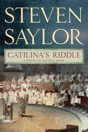 Catilina's Riddle - A Novel of Ancient Rome ebook by Steven Saylor