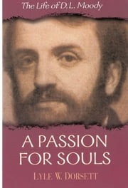 A Passion for Souls - The Life of D. L. Moody ebook by Lyle W. Dorsett
