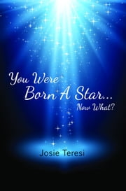You Were Born a Star: Now What? ebook by Josie Teresi