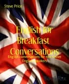 English for Breakfast Conversations - English conversations for non native English speakers ebook by Steve Price