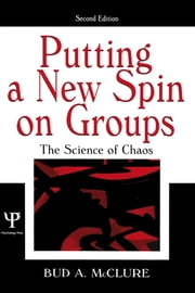Putting A New Spin on Groups - The Science of Chaos ebook by Bud A. McClure
