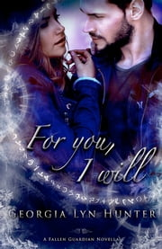 For You, I Will (Fallen Guardians 3,5 ) ebook by Georgia Lyn Hunter