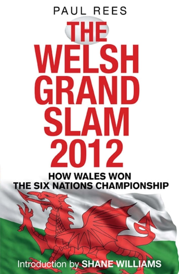 The Welsh Grand Slam 2012 - How Wales Won the Six Nations Championship ebook by Paul Rees