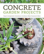 Concrete Garden Projects - Easy & Inexpensive Containers, Furniture, Water Features & More ebook by Kobo.Web.Store.Products.Fields.ContributorFieldViewModel