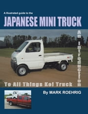 JAPANESE MINI TRUCK - An Introduction to all Things Kei Truck ebook by Mark Roehrig