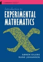 Introduction to Experimental Mathematics ebook by Søren Eilers, Rune Johansen