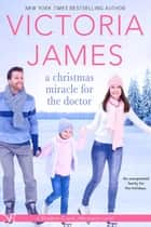 A Christmas Miracle for the Doctor ebook by Victoria James
