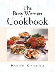The Busy Woman Cookbook ebook by Patty Gaynor