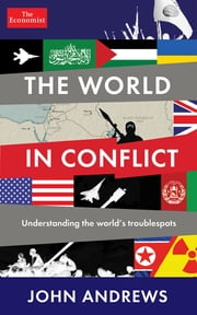 The World in Conflict - Understanding the world's troublespots ebook by The Economist,John Andrews