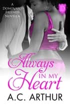 Always In My Heart - A Donovan Friends Novella ebook by A.C. Arthur