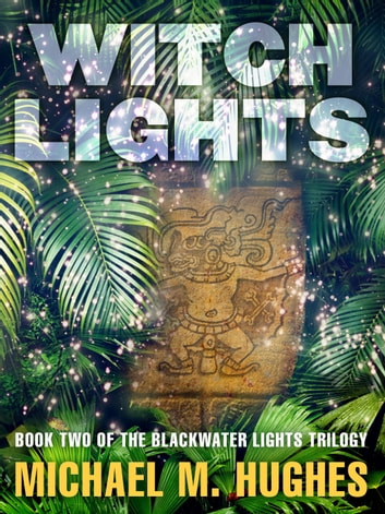 Witch Lights - Book Two of the Blackwater Lights Trilogy ebook by Michael M. Hughes