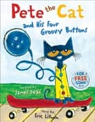 Pete the Cat and His Four Groovy Buttons ebook by James Dean, Eric Litwin