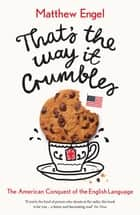 That's The Way It Crumbles - The American Conquest of the English Language ebook by Matthew Engel