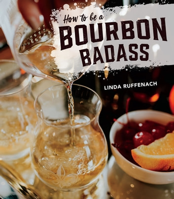 How to Be a Bourbon Badass ebook by Linda Ruffenach,Erin Trimble