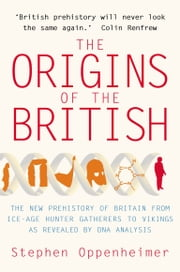 The Origins of the British: The New Prehistory of Britain ebook by Stephen Oppenheimer