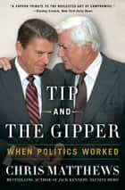 Tip and the Gipper - When Politics Worked ebook by Chris Matthews