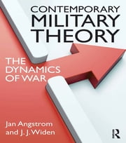 Contemporary Military Theory - The dynamics of war ebook by Jan Angstrom,J.J. Widen