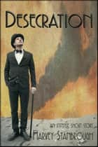 Desecration ebook by Harvey Stanbrough