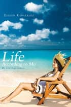 Life According to Me ebook by Eileen Gonzalez