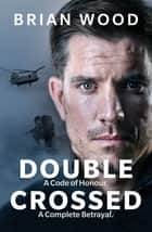 Double Crossed - A Code of Honour, A Complete Betrayal ebook by Brian Wood