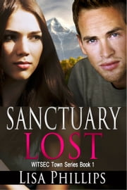 Sanctuary Lost WITSEC Town Series Book 1 ebook by Lisa Phillips