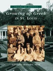 Growing Up Greek in St. Louis ebook by Aphrodite Matsakis Ph.D.