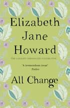 All Change - Cazalet Chronicles Book 5 ebook by Elizabeth Jane Howard