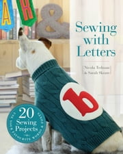 Sewing with Letters: 20 Sewing Projects ebook by Nicola Tedman,Sarah Skeate