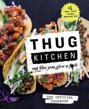 Thug Kitchen: The Official Cookbook - Eat Like You Give a F*ck ebook by Thug Kitchen