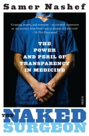 The Naked Surgeon - the power and peril of transparency in medicine ebook by Samer Nashef, FRCS