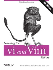 Learning the vi and Vim Editors - Text Processing at Maximum Speed and Power ebook by Arnold Robbins, Elbert Hannah, Linda Lamb