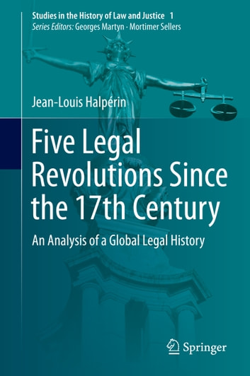 Five Legal Revolutions Since the 17th Century - An Analysis of a Global Legal History ebook by Jean-Louis Halpérin