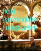 Reiki - ganzheitliche Energiearbeit - Ganzheitliche Energiearbeit mit physischen, mentalen, emotionalen und spirituellen Körpern - Level 1 bis 4 ebook by Luise Hakasi