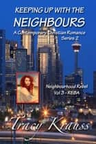 Neighbourhood Rebel - Volume 3 - REBA - A Contemporary Christian Romance ebook by Tracy Krauss