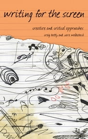 Writing for the Screen - Creative and Critical Approaches ebook by Dr Craig Batty,Zara Waldeback