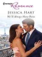 We'll Always Have Paris ebook by Jessica Hart
