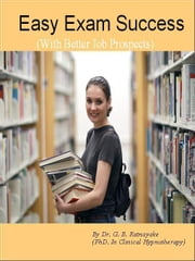 Easy Exam Success (With Better job prospects) ebook by Ratnayake