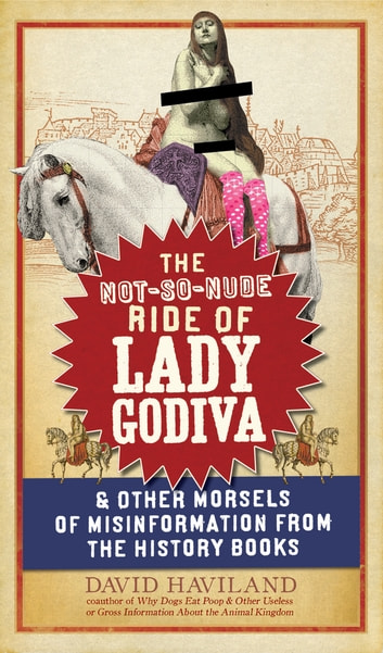 The Not-So-Nude Ride of Lady Godiva - & Other Morsels of Misinformation from the History Books ebook by David Haviland