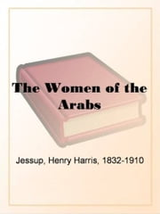 The Women Of The Arabs ebook by Henry Harris Jessup
