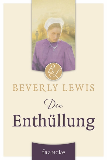 Die Enthüllung ebook by Beverly Lewis