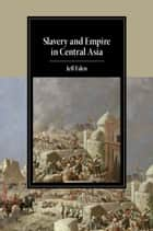 Slavery and Empire in Central Asia ebook by Jeff Eden