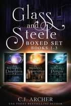 Glass and Steele Boxed Set - Books 1-3 ebook by C.J. Archer