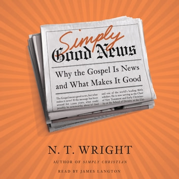 Simply Good News - Why the Gospel Is News and What Makes It Good audiobook by N. T. Wright