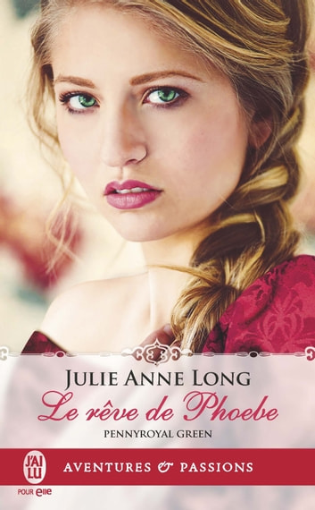 Pennyroyal Green (Tome 6) - Le rêve de Phoebe eBook by Julie Anne Long