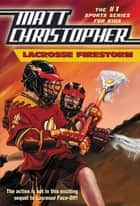 Lacrosse Firestorm ebook by Matt Christopher, Stephanie Peters