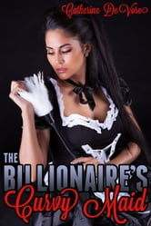 The Billionaire's Curvy Maid ebook by Catherine DeVore