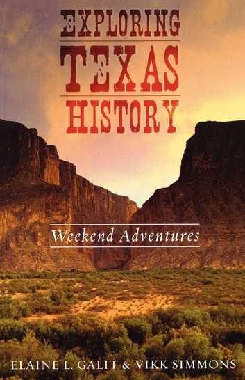 Exploring Texas History - Weekend Adventures ebook by Elaine L. Galit,Vikk Simmons